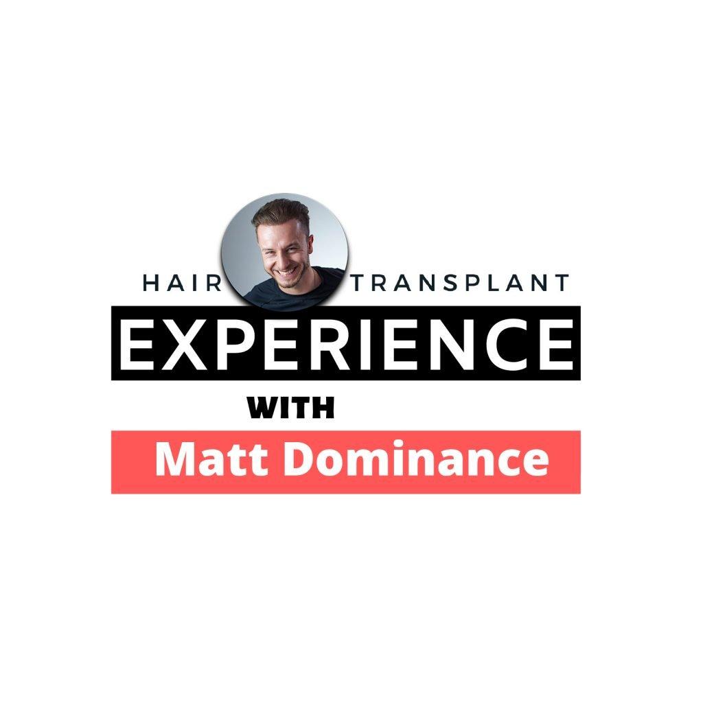 Hair Transplant experience with Matt Dominance